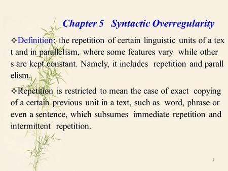 1 Chapter 5 Syntactic Overregularity  Definition: the repetition of certain linguistic units of a tex t and in parallelism, where some features vary while.