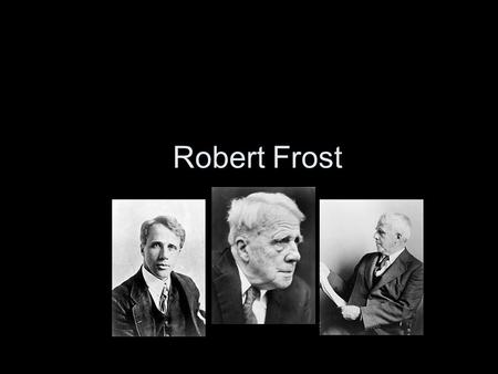 Robert Frost. Frost Bites Robert Lee Frost (March 26, 1874 – January 29, 1963) was an American poet. He is highly regarded for his realistic depictions.