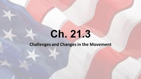 Ch. 21.3 Challenges and Changes in the Movement. African Americans Seek Greater Equality Newfound pride in African identity Commitment to change the social.
