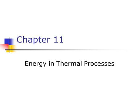 Chapter 11 Energy in Thermal Processes. Energy Transfer When two objects of different temperatures are placed in thermal contact, the temperature of the.