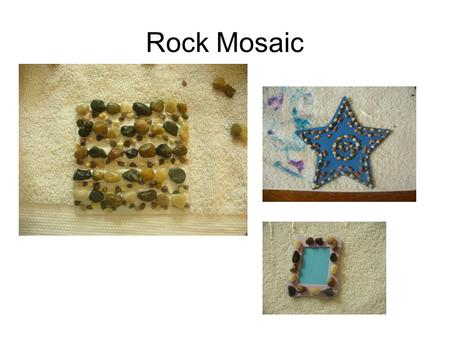 Rock Mosaic. Supplies: Small rocks or pebbles Glue Elmers or Tacky Card board, foam, card stock Paint brushes Bowl for glue and rocks 1. Sketch lines.