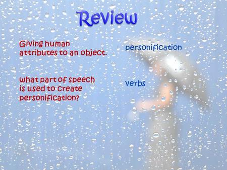 Giving human attributes to an object. what part of speech is used to create personification? personification verbs.