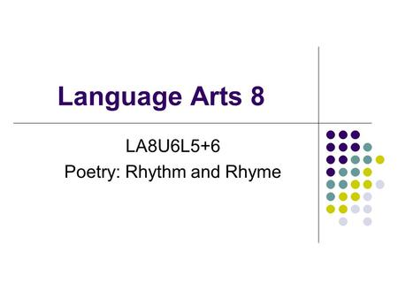 Language Arts 8 LA8U6L5+6 Poetry: Rhythm and Rhyme.