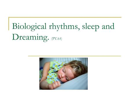 Biological rhythms, sleep and Dreaming. (PYA4). What are body rhythms? Body rhythms are biological processes that show cyclical variation over time…ranging.