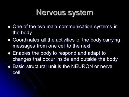 Nervous system One of the two main communication systems in the body One of the two main communication systems in the body Coordinates all the activities.