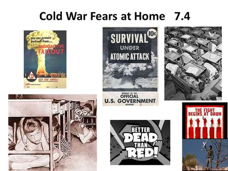 Cold War Fears at Home 7.4. At home… Remember: Many Americans had joined communist or socialist organizations during the Depression. Loyalty Programs: