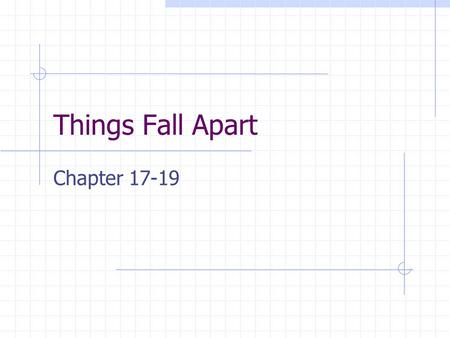 Things Fall Apart Chapter 17-19. Chapter 17 The Christians ask the Igbo for a plot of land to build a church The elders offer them the Evil Forest, which.