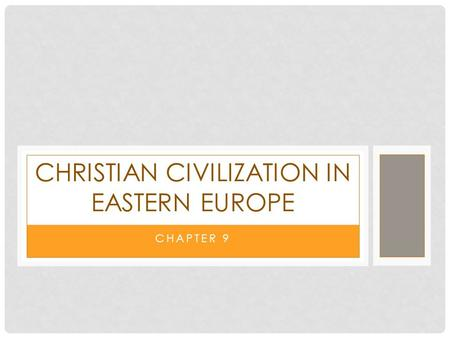 CHAPTER 9 CHRISTIAN CIVILIZATION IN EASTERN EUROPE.