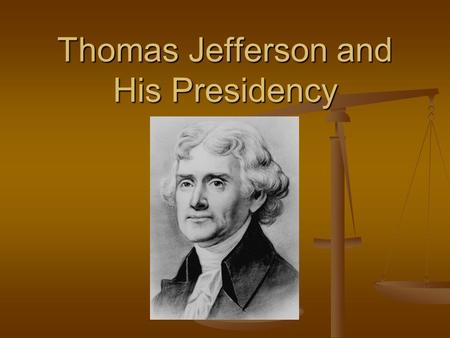 Thomas Jefferson and His Presidency Election of 1800 Thomas Jefferson & Aaron Burr both tie with 73 votes. It goes to the House and Hamilton controls.