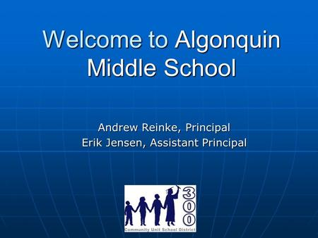 Welcome to Algonquin Middle School Andrew Reinke, Principal Erik Jensen, Assistant Principal.