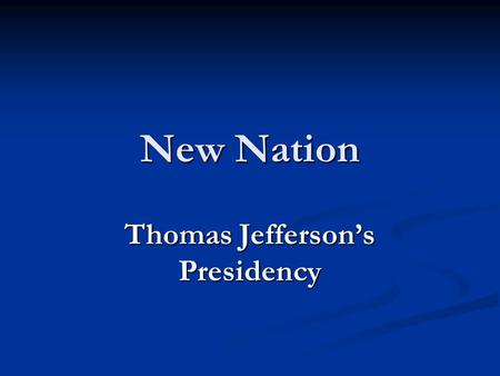 New Nation Thomas Jefferson's Presidency. The Beginning Jefferson is our 3 rd President. Jefferson is our 3 rd President. Democratic-Republican Democratic-Republican.