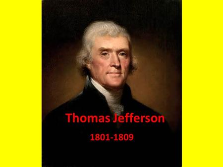 Thomas Jefferson 1801-1809. The Election of 1800 Adams and Pinckney – Legality of Alien and Sedition Acts – Establish a Permanent Army with Tax Money.