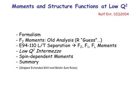 "Moments and Structure Functions at Low Q 2 Rolf Ent, DIS2004 - Formalism - F 2 Moments: Old Analysis (R ""Guess""…) - E94-110 L/T Separation  F 2, F 1,"