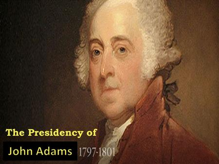 The Presidency of. First election with political parties Federalists: John Adams Democratic- Republicans: Thomas Jefferson Adams wins presidency, Jefferson.