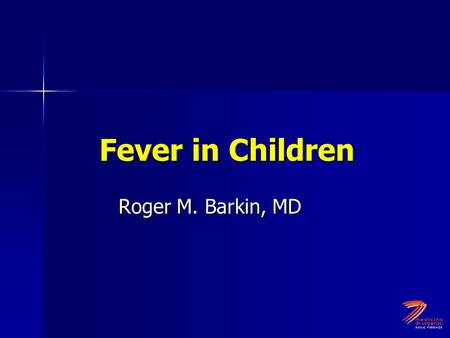 Fever in Children Roger M. Barkin, MD. Measurement Definition of fever: 38 C or 100.4 Definition of fever: 38 C or 100.4 Sites Sites –Rectal –Tympanic.