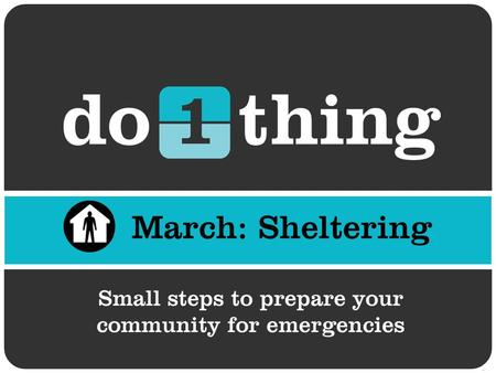 Why shelter? In a disaster you may be asked to either evacuate or shelter in place. In the excitement of an emergency it can be difficult to focus.
