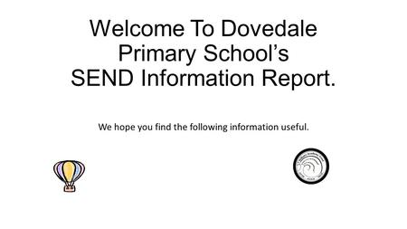 Welcome To Dovedale Primary School's SEND Information Report. We hope you find the following information useful.