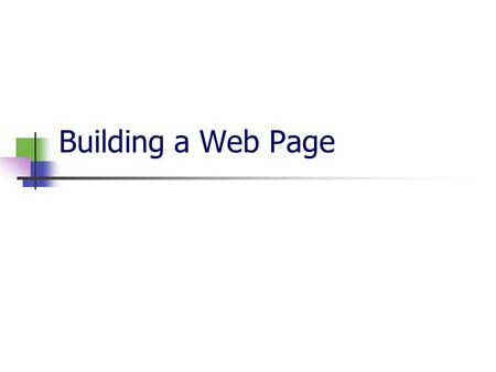 Building a Web Page. A Brief History In 1989, Tim Berners-Lee invented the Web. To enable particle physics from around the world to organize and share.