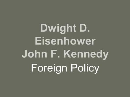 Dwight D. Eisenhower John F. Kennedy Foreign Policy.