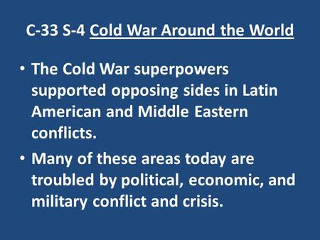 C-33 S-4 Cold War Around the World The Cold War superpowers supported opposing sides in Latin American and Middle Eastern conflicts. Many of these areas.