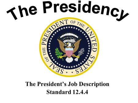The President's Job Description Standard 12.4.4. The Constitution says the President must: Be a natural born citizen Be at least 35 years of age Have.