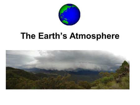 "The Earth's Atmosphere. Lab: Beware of ""Air""! The Earth is protected by a blanket of air called the atmosphere."
