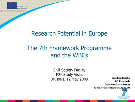 Tania Friederichs DG Research European Commission Research Potential in Europe The 7th Framework Programme and the WBCs.