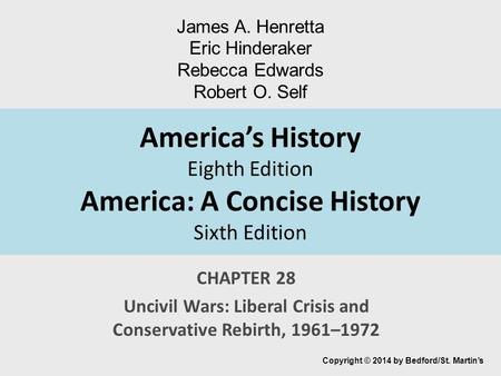 America's History Eighth Edition America: A Concise History Sixth Edition CHAPTER 28 Uncivil Wars: Liberal Crisis and Conservative Rebirth, 1961–1972 Copyright.