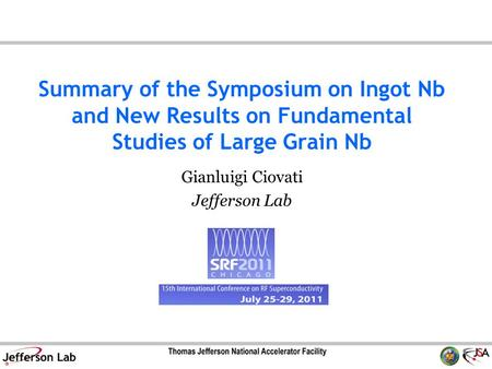 Summary of the Symposium on Ingot Nb and New Results on Fundamental Studies of Large Grain Nb Gianluigi Ciovati Jefferson Lab.