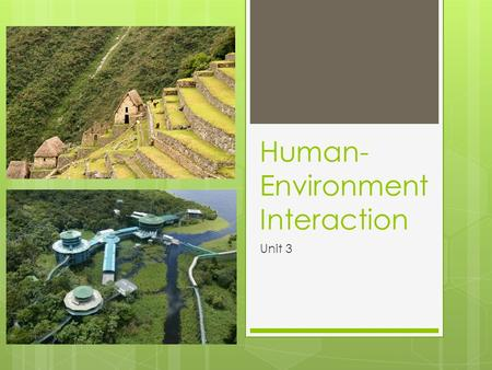 Human- Environment Interaction Unit 3. Desertification  A type of land degradation in which a relatively dry land region becomes increasingly arid, typically.
