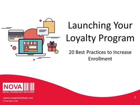 Launching Your Loyalty Program © Nova point of sale 1 20 Best Practices to Increase Enrollment www.novapointofsale.com.