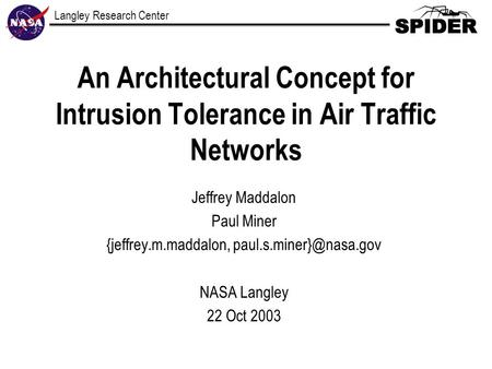 Langley Research Center An Architectural Concept for Intrusion Tolerance in Air Traffic Networks Jeffrey Maddalon Paul Miner {jeffrey.m.maddalon,