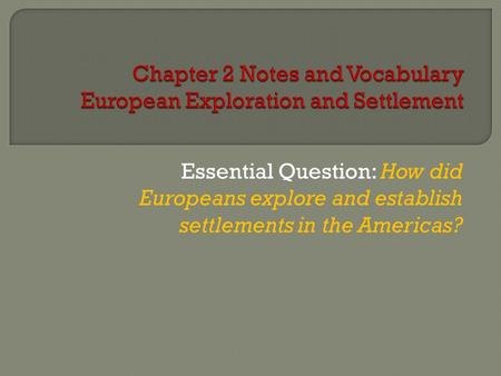 Essential Question: How did Europeans explore and establish settlements in the Americas?