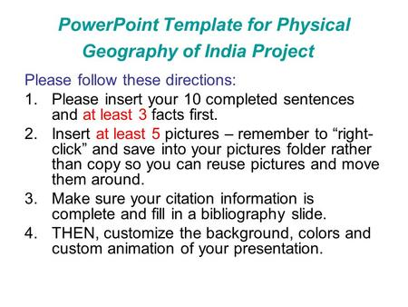 PowerPoint Template for Physical Geography of India Project Please follow these directions: 1.Please insert your 10 completed sentences and at least 3.