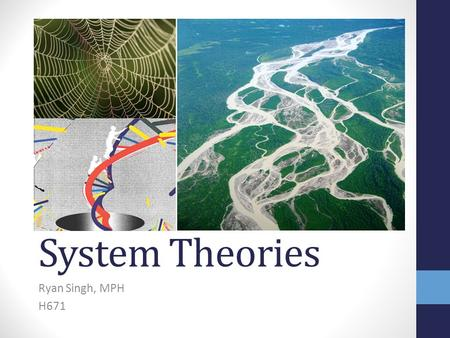 "System Theories Ryan Singh, MPH H671. Krieger (1994) Describes the metaphorical ""web of causation"" and the missing ""spider"" Epidemiologic approach – bottom."