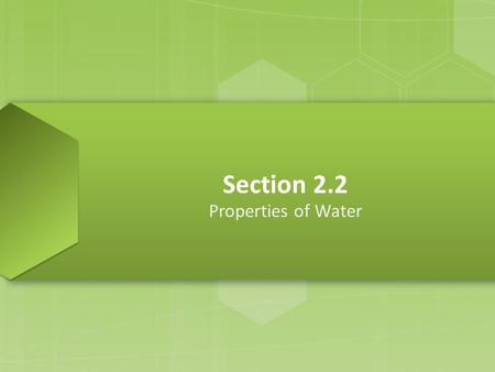 Section 2.2 Properties of Water. Polar Molecules  molecules that have a slight positive region and a slight negative region Hydrogen Bond  an attraction.