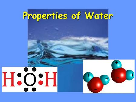 Properties of Water. Learning Targets 1. Describe how the structure of water leads to its unique properties. 2. Explain the properties of water and its.