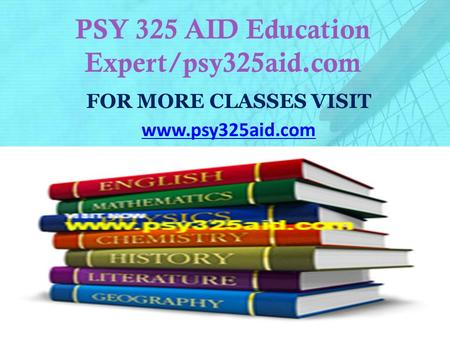 PSY 325 AID Education Expert/psy325aid.com FOR MORE CLASSES VISIT www.psy325aid.com.