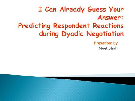 Presented By Meet Shah. Goal  Automatically predicting the respondent's reactions (accept or reject) to offers during face to face negotiation by analyzing.