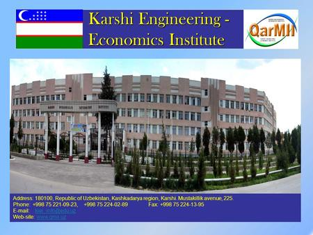 Karshi Engineering - Economics Institute Karshi Engineering - Economics Institute Address: 180100, Republic of Uzbekistan, Kashkadarya region, Karshi.