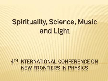 Spirituality, Science, Music and Light.
