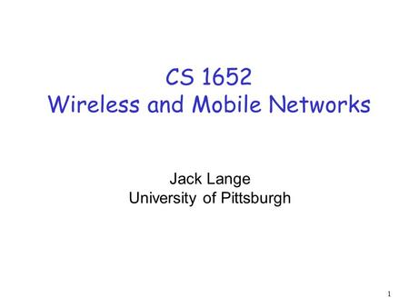 CS 1652 Wireless and Mobile Networks Jack Lange University of Pittsburgh 1.
