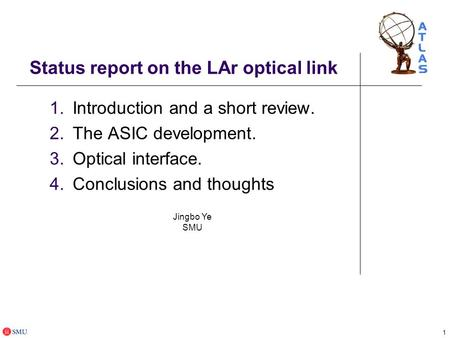 1 Status report on the LAr optical link 1.Introduction and a short review. 2.The ASIC development. 3.Optical interface. 4.Conclusions and thoughts Jingbo.
