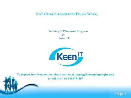 Page 1 OAF (Oracle Application Frame Work) To request free demo session please mail us at or.