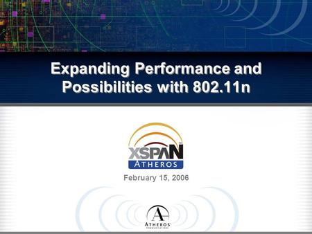 Expanding Performance and Possibilities with 802.11n February 15, 2006.