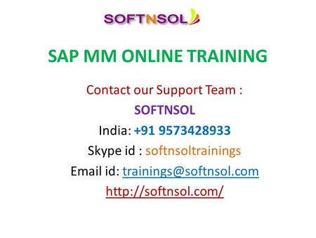 SAP MM ONLINE TRAINING Contact our Support Team : SOFTNSOL India: +91 9573428933 Skype id : softnsoltrainings  id: