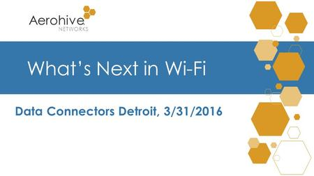 Aerohive ® NETWORKS What's Next in Wi-Fi Data Connectors Detroit, 3/31/2016.