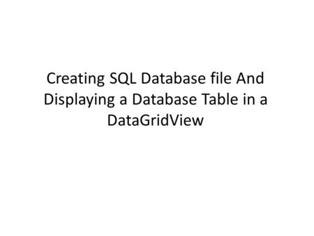 Creating SQL Database file And Displaying a Database Table in a DataGridView.