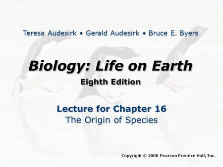 Biology: Life on Earth Eighth Edition Biology: Life on Earth Eighth Edition Lecture for Chapter 16 The Origin of Species Lecture for Chapter 16 The Origin.