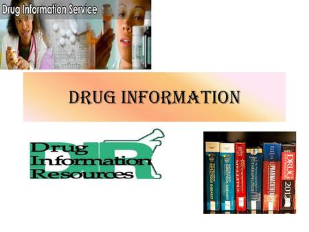 DRUG INFORMATION. SOURCES OF DRUG INFORMATION The overall amount of medical information is growing at an alarming rate; even the body of knowledge covering.